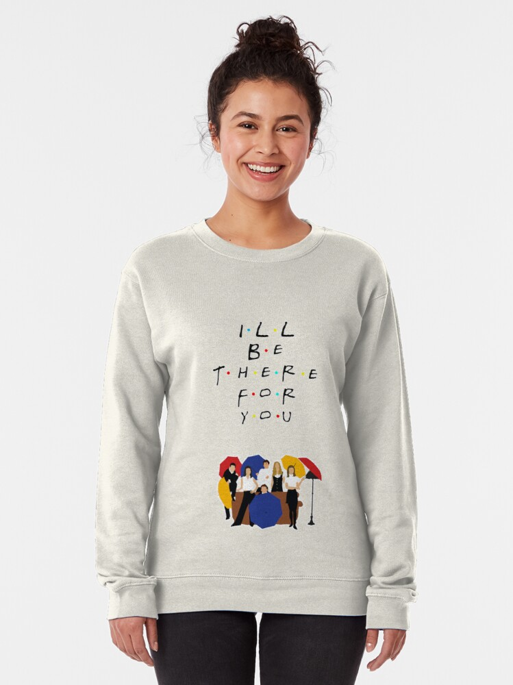 Alternate view of I'll be there for you - tv show Pullover Sweatshirt
