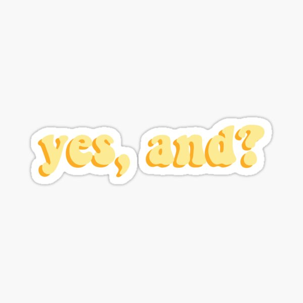 Yes, And? - Improv Sticker