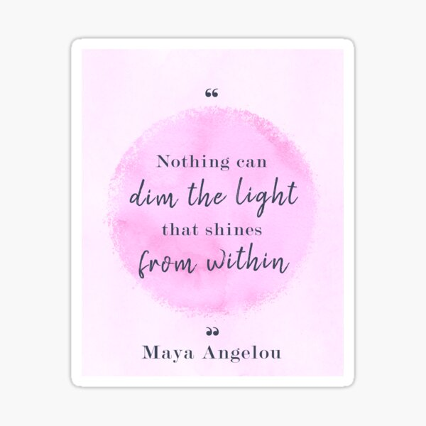 Maya Angelou Famous Quote Sticker