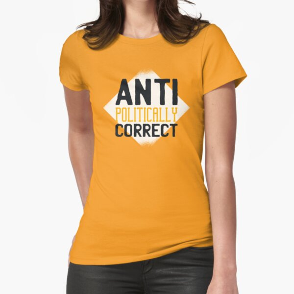 Anti Political Correct Fitted T-Shirt
