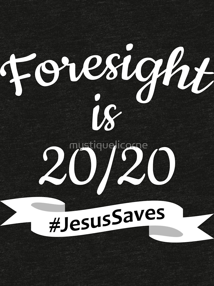 Foresight is 2020 #JesusSaves by mystiquelicorne