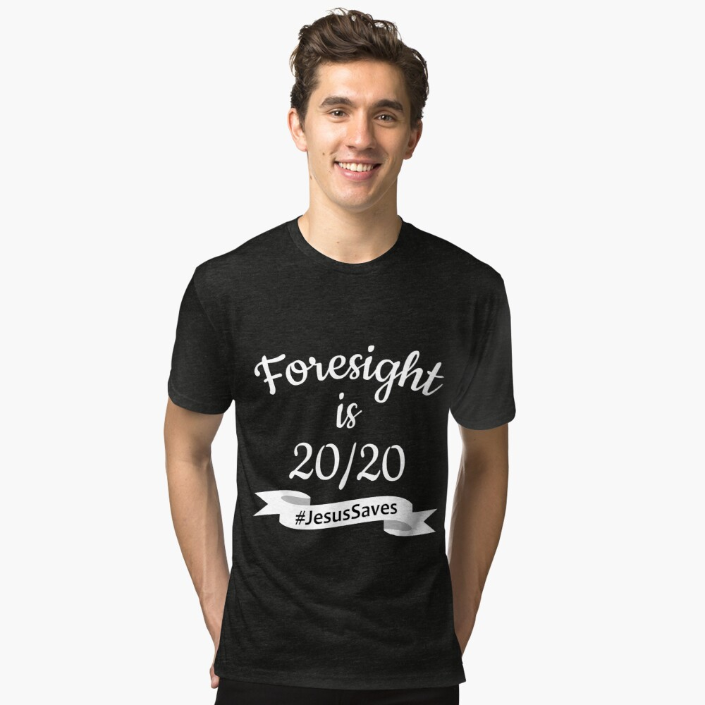 Foresight is 2020 #JesusSaves Tri-blend T-Shirt