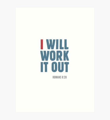 I will work it out - Romans 8:28 Art Print