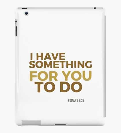 I have something for you - Romans 8:28 iPad Case/Skin