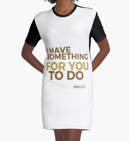 I have something for you - Romans 8:28 Graphic T-Shirt Dress