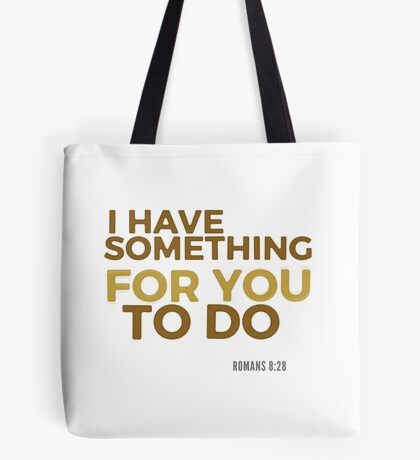 I have something for you - Romans 8:28 Tote Bag