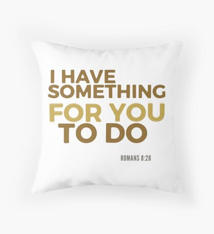 I have something for you - Romans 8:28 Floor Pillow