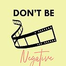 don't be negative by smagifts