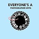 everyone is a photographer until by smagifts