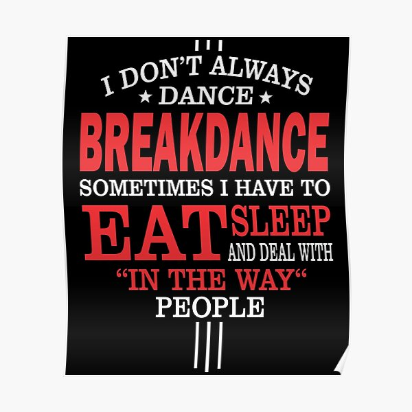 I Don't Always Breakdance Funny Quote Poster