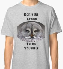 Don't Be Afraid to Be Yourself Classic T-Shirt