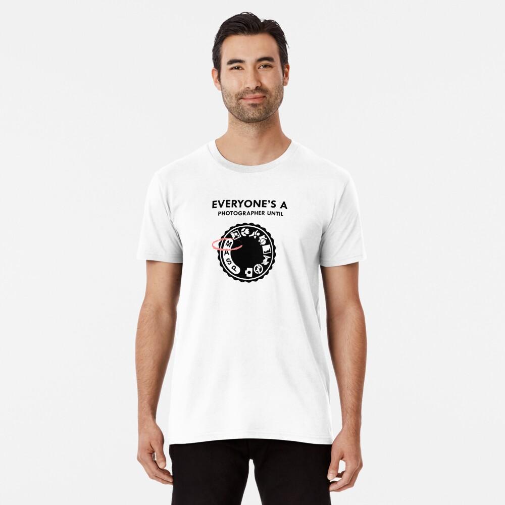 Everyone's a photographer until Premium T-Shirt