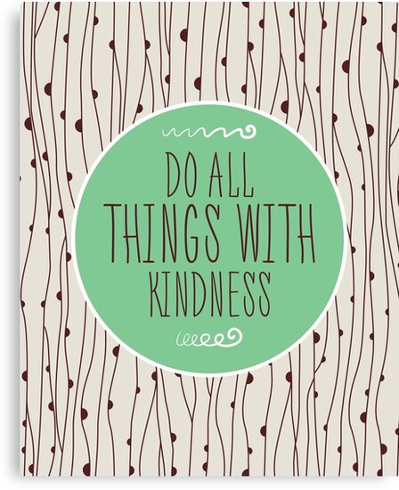 « Do All Things With Kindness » par anabellstar