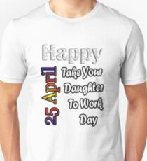 Copy of Apr 25th Take Your Daughter To Work Day Fun Gift Idea Unisex T-Shirt