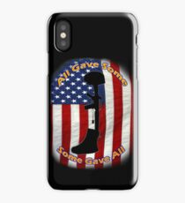 All Gave Some... Some Gave All iPhone Case/Skin