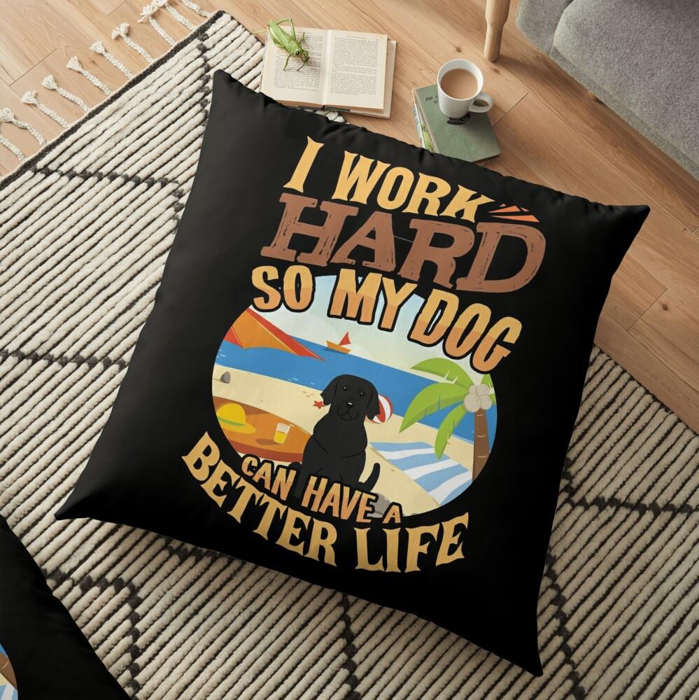 I Work Hard So My Labrador Retriever Can Have A Better Life - Funny Labrador Retriever Design Floor Pillow