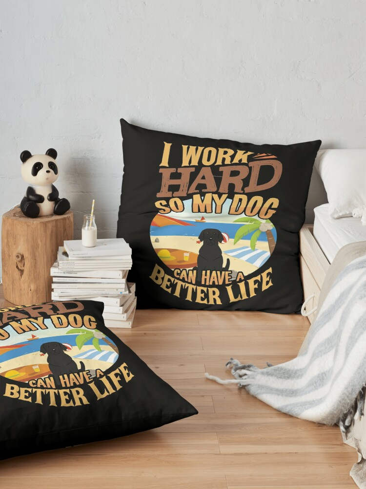 Alternate view of  I Work Hard So My Labrador Retriever Can Have A Better Life - Funny Labrador Retriever Design Floor Pillow
