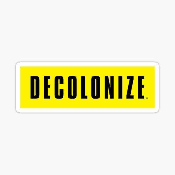Decolonize Your Mind - Stay Woke - Resist & Protest Sticker