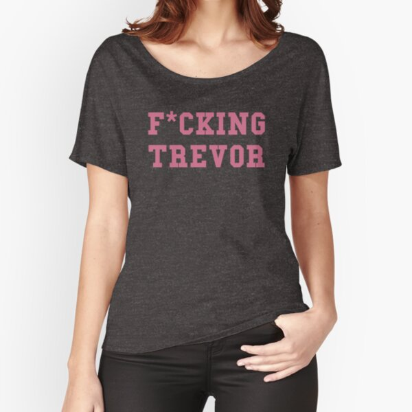 Fucking Trevor Relaxed Fit T-Shirt