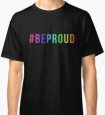 #BEPROUD Classic T-Shirt