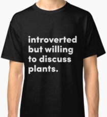 Introverted but willing to discuss plants - Original Design by @jrlefrancois Classic T-Shirt