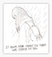 'It Always Rains Hardest on Those Who Deserve the Sun' Sticker