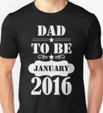 Dad To Be January 2016 Unisex T-Shirt