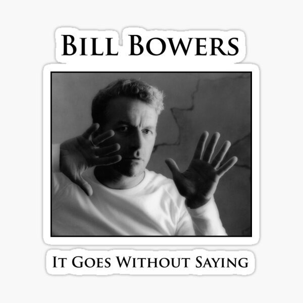 Bill Bowers - It Goes Without Saying Sticker