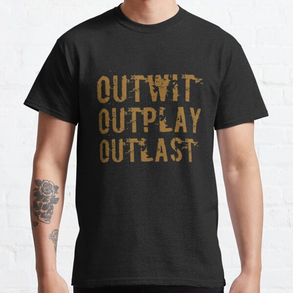 Outwit Outplay Outlast Classic T-Shirt
