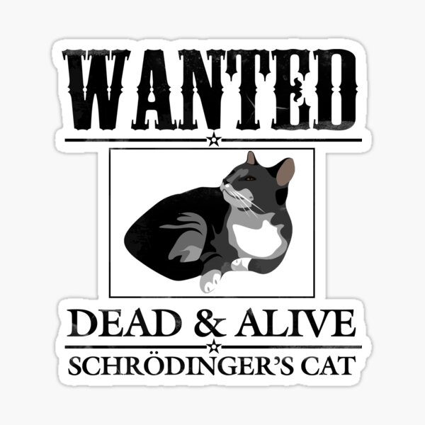 Wanted dead and alive schrodinger's cat Sticker
