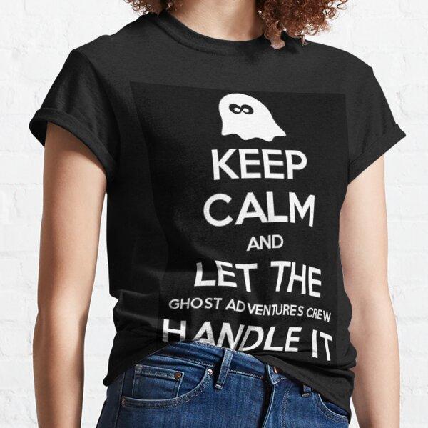 Bleib ruhig und lass die Ghost Adventures Crew damit umgehen Classic T-Shirt