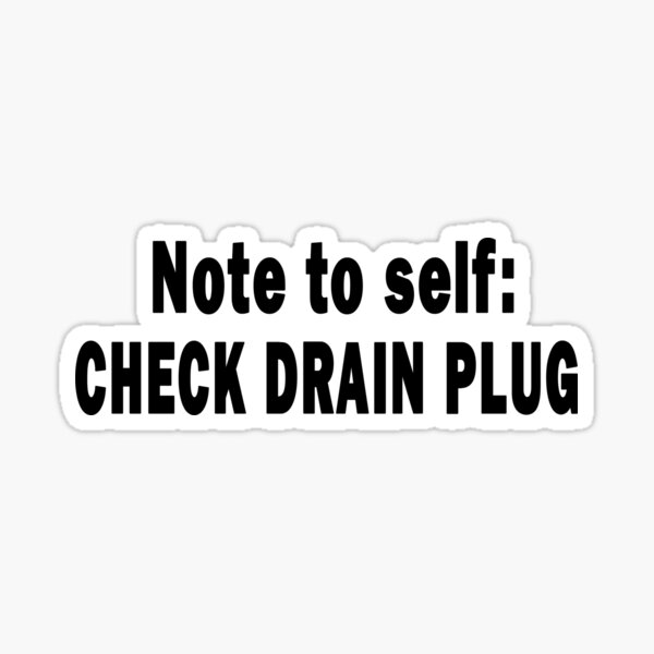 Note to Self: Check Drain Plug Sticker