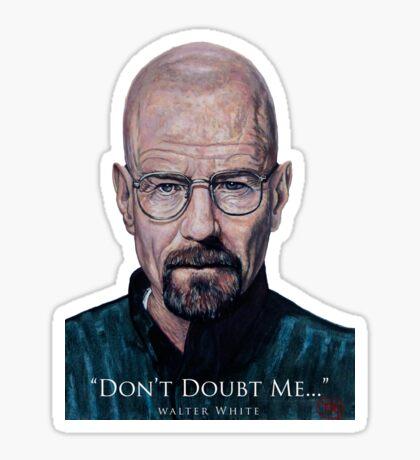 Walter White - Don't Doubt Me Sticker