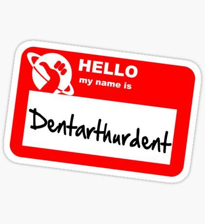 My Name Is Dentarthurdent Sticker