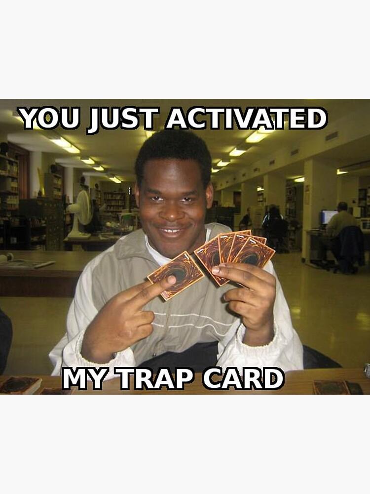 You just activated my trap card! by Kawaiishirts