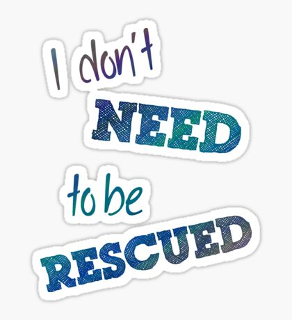 I Don't Need to Be Rescued (on light) Glossy Sticker