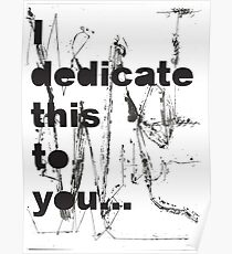 I dedicate this to you Poster