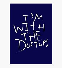 I'm With The Doctor Photographic Print