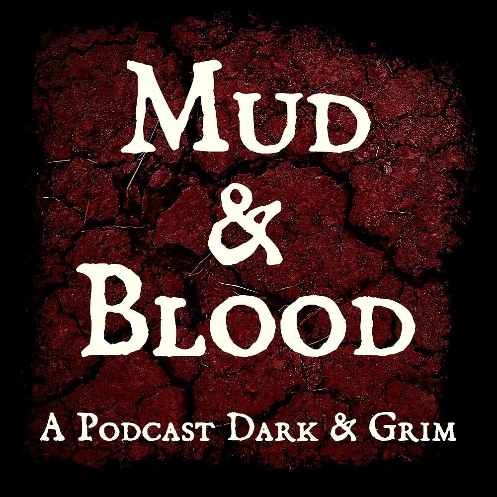 Mud & Blood - a Podcast Dark & Grim by 9littlebees