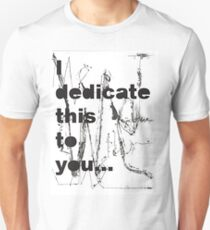 I dedicate this to you T-Shirt