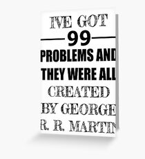 99 Problems, All Created by George R. R. Martin Greeting Card