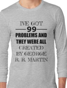 99 Problems, All Created by George R. R. Martin Long Sleeve T-Shirt