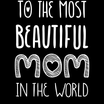 To The Most Beautiful Mom In The World by overstyle