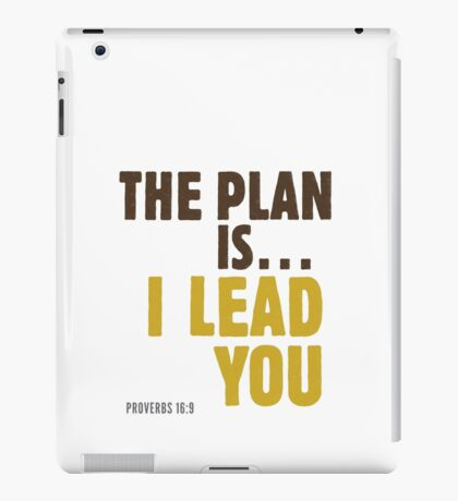 The plan is… I lead you - Proverbs 16:9 iPad Case/Skin