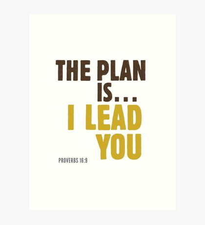 The plan is… I lead you - Proverbs 16:9 Art Print