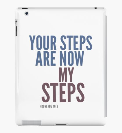 Your steps are now my steps - Proverbs 16:9 iPad Case/Skin