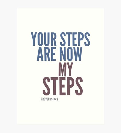 Your steps are now my steps - Proverbs 16:9 Art Print