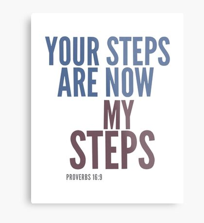 Your steps are now my steps - Proverbs 16:9 Metal Print