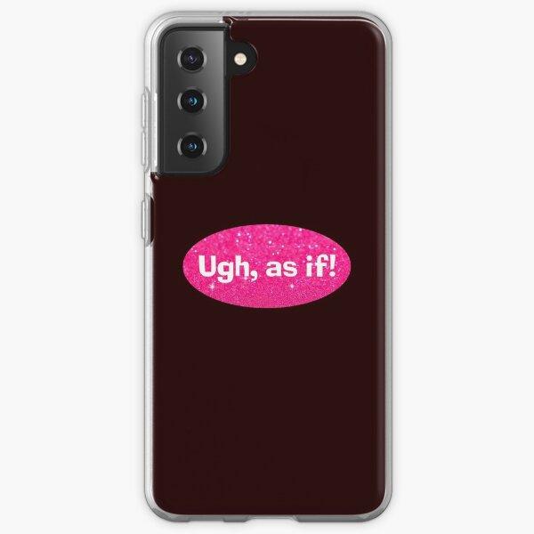 Ugh, as if! (Clueless) Samsung Galaxy Soft Case