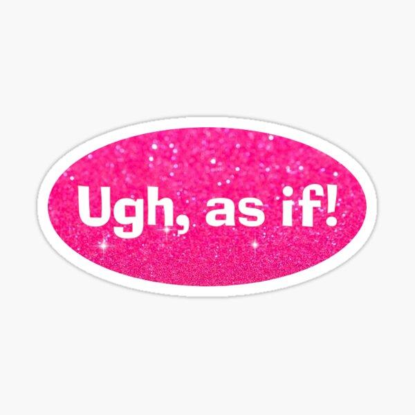 Ugh, as if! (Clueless) Sticker